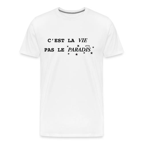 C'est la vie pas le paradis - T-shirt Premium Homme