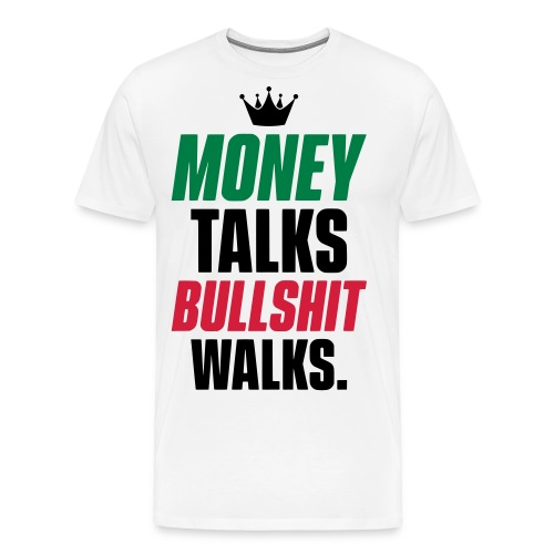MONEY TALKS BULLSHIT WALKS - NO CHEAP TALK - Männer Premium T-Shirt