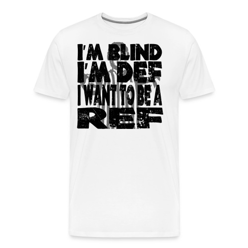 I'm Blind I'm Def I Want To Be A Ref - Herre premium T-shirt