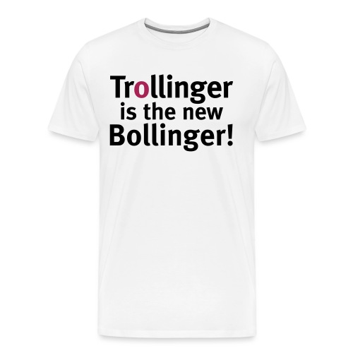 Trollinger is the new Bollinger! - Männer Premium T-Shirt
