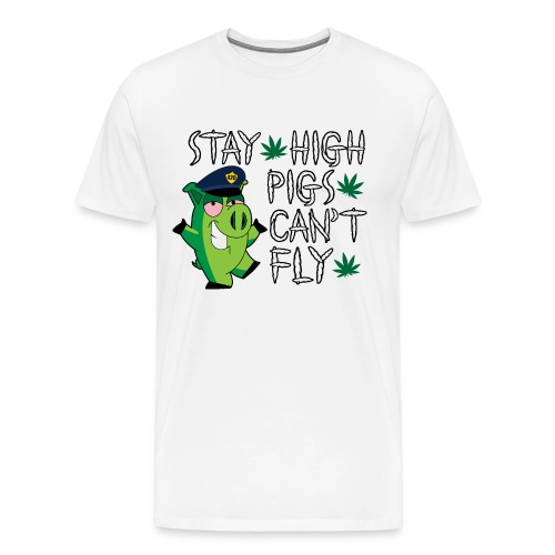 Stay High Pigs Cant Fly - Men's Premium T-Shirt