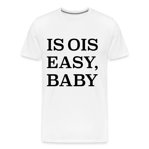 is ois easy, baby - Männer Premium T-Shirt