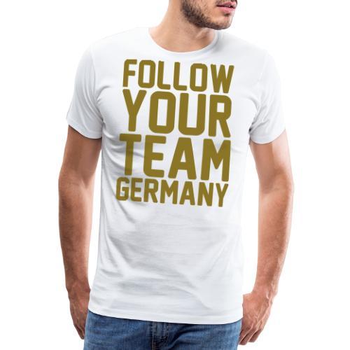 Follow your Team Germany (goldene Schrift) - Männer Premium T-Shirt