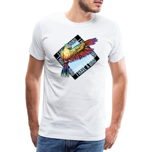 I have a bird - Papagei - Männer Premium T-Shirt