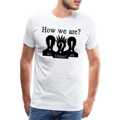 How we are? We are unique! Schwarz - Männer Premium T-Shirt