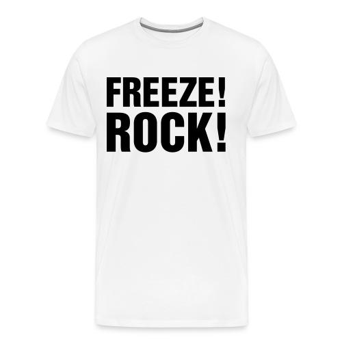 FREEZE! ROCK! - Men's Premium T-Shirt