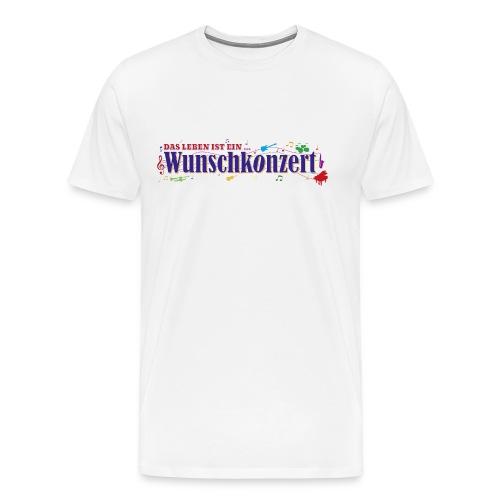 Das Leben ist ein Wunschkonzert - Männer Premium T-Shirt