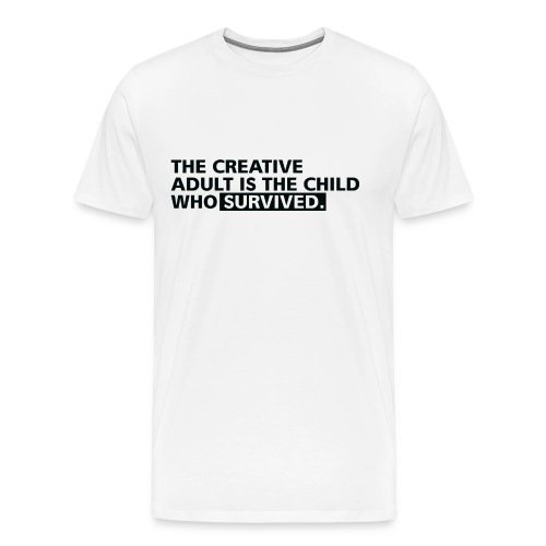 The Creative Adult Is The Child Who Survived - Männer Premium T-Shirt