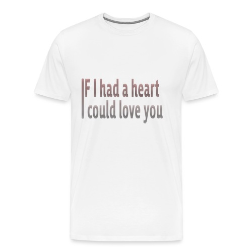 if i had a heart i could love you - Men's Premium T-Shirt