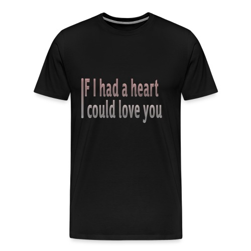 if i had a heart i could love you - Men's Premium T-Shirt