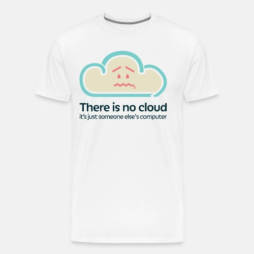 There is no Cloud - Men's Premium T-Shirt