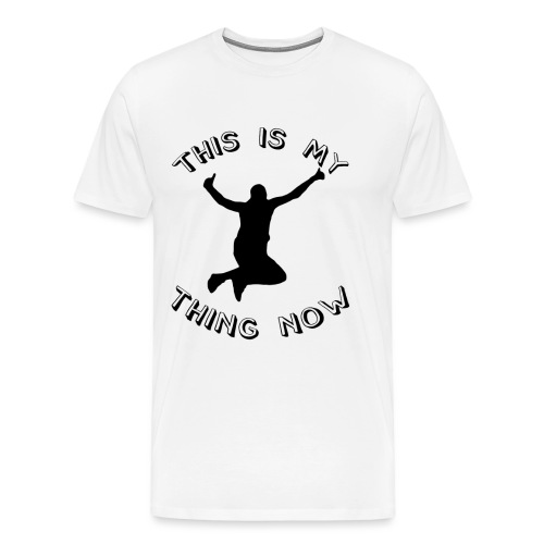 The 'This Is My Thing Now' Classic - Men's Premium T-Shirt