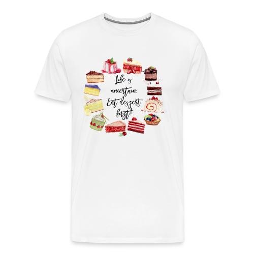 Life Is Uncertain Eat Dessert First - Männer Premium T-Shirt