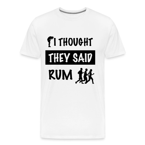 i thought they said rum - Mannen Premium T-shirt