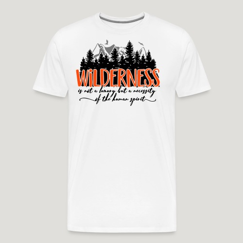 Wilderness is not a luxury but necessity of spirit - Männer Premium T-Shirt