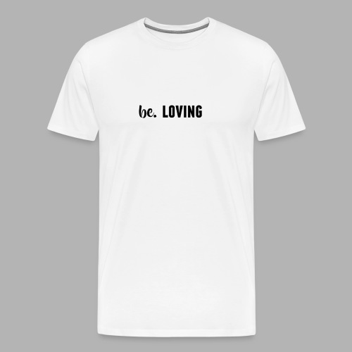 be. LOVING Womens - Men's Premium T-Shirt