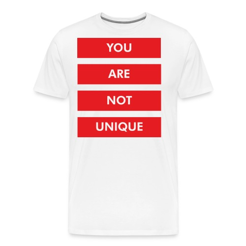 YOU ARE NOT UNIQUE - Männer Premium T-Shirt
