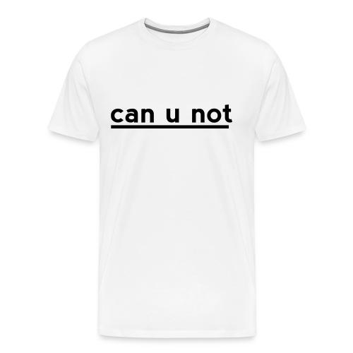 can u not - Männer Premium T-Shirt