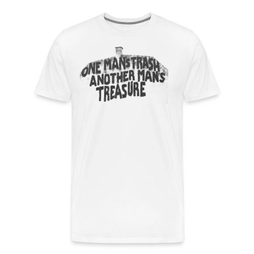 One man s trash another man s treasure - Herre premium T-shirt