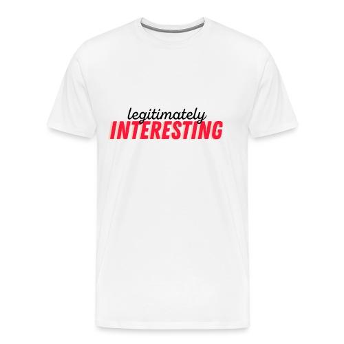 Legitimately insteresting - Men's Premium T-Shirt