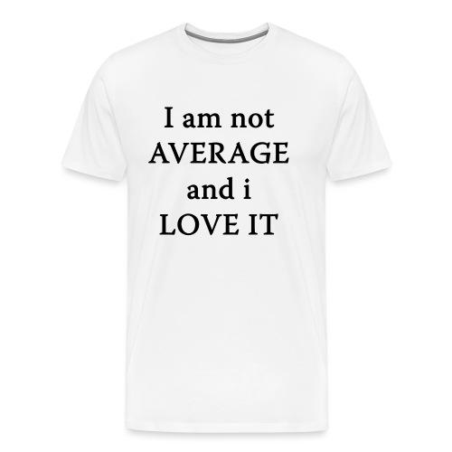 Not AVERAGE and i LOVE IT - Men's Premium T-Shirt