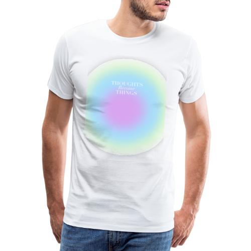 thoughts became things - Camiseta premium hombre