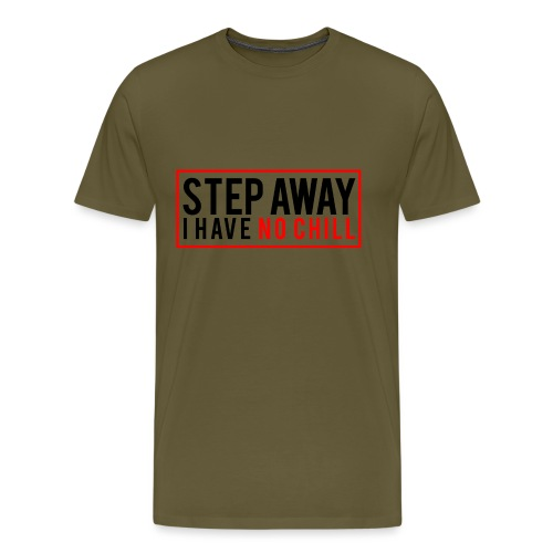 Step Away I have No Chill Clothing - Men's Premium T-Shirt