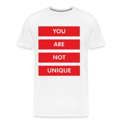 YOU ARE NOT UNIQUE - Männer Premium T-Shirt