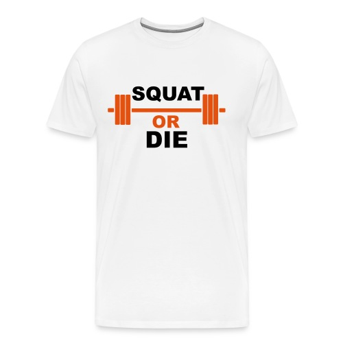 Squat or die - T-shirt Premium Homme