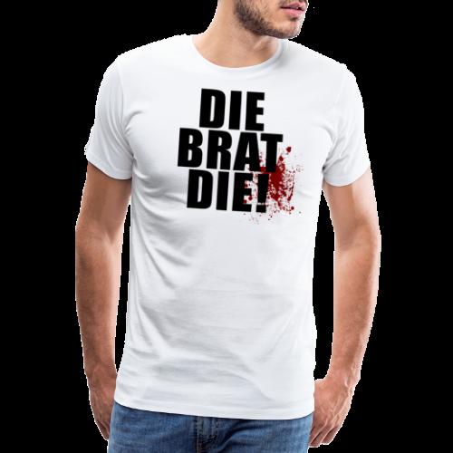 T-shirt, DIE BRAT DIE - Premium-T-shirt herr