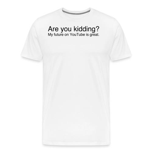 Are you kidding? - Men's Premium T-Shirt