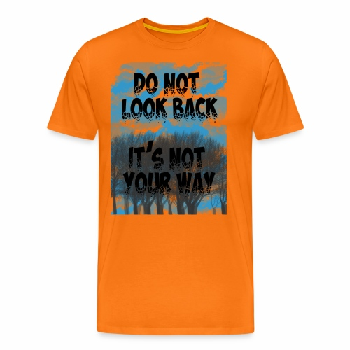 Do not look back, it's not your way - T-shirt Premium Homme