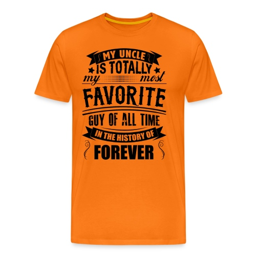 My Uncle Is Totally My Most Favorite Guy of All T - Men's Premium T-Shirt