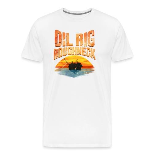 Oil Rig Worker Roughneck - Men's Premium T-Shirt