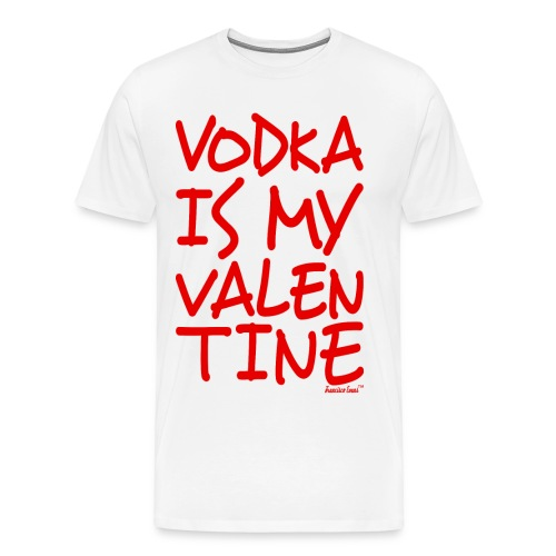 Vodka is my Valentine, Francisco Evans ™ - Men's Premium T-Shirt