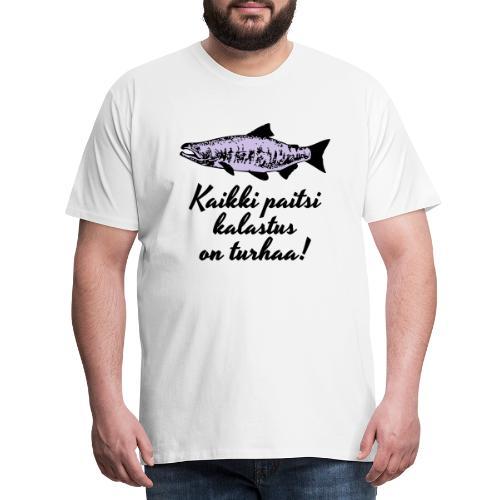Kaikki paitsi kalastus on turhaa kaksi väriä - Miesten premium t-paita