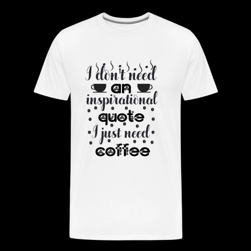 Ich brauche Kaffee - Männer Premium T-Shirt