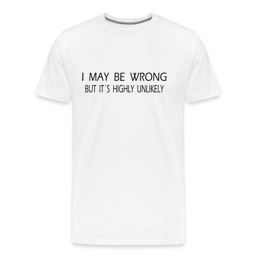 Ich mag falsch liegen aber sehr unwahrscheinlich - Männer Premium T-Shirt