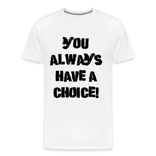 youalwayshaveachoice - Herre premium T-shirt