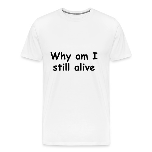 Why am I still alive Pin - Men's Premium T-Shirt