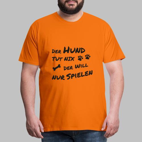 Der Hund Tut Nix Der Will Nur Spielen - Männer Premium T-Shirt