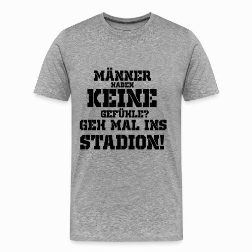 Männer haben keine Gefühle? geh mal ins Stadion! - Männer Premium T-Shirt