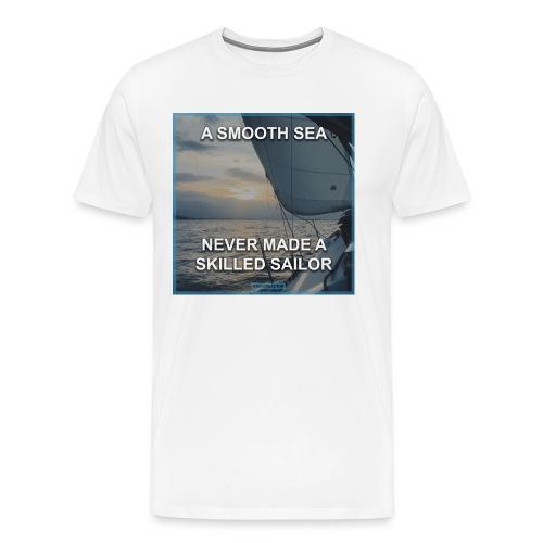 A smooth sea never made a skilled sailor - Men's Premium T-Shirt