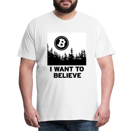 I Want to Believe ... - Bitcoin Shirt Design - Men's Premium T-Shirt