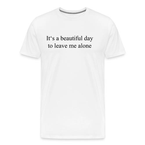 Ein schöner Tag um mich alleine zu lassen - Männer Premium T-Shirt