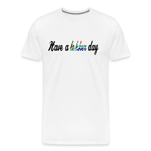 Have a lekker day - Männer Premium T-Shirt