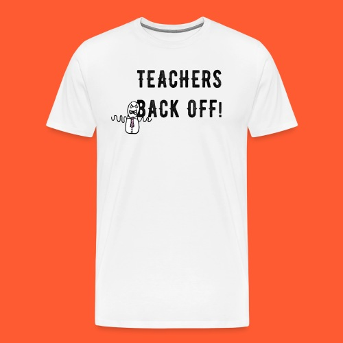 TEACHERS BACK OFF png - Men's Premium T-Shirt