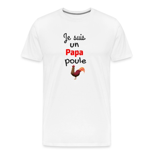 t-shirt fete des pères je suis un papa poule - T-shirt Premium Homme