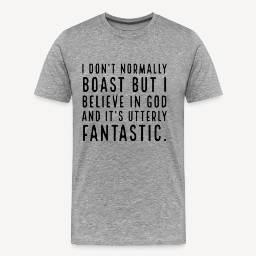I DON T NORMALLY BOAST BUT... - Men's Premium T-Shirt