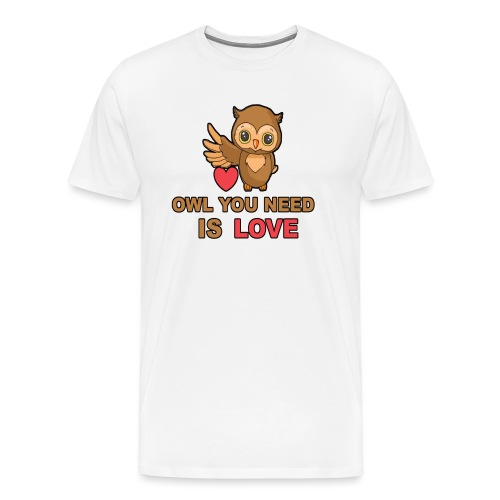Owl You Need Is Love - Männer Premium T-Shirt